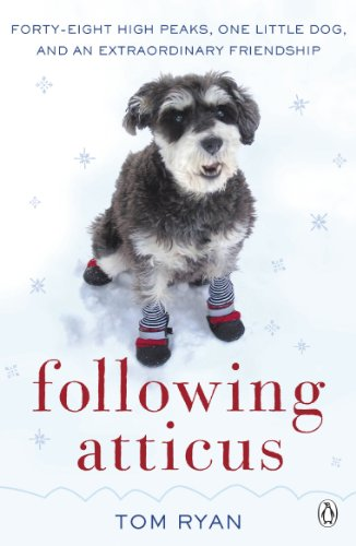 Following Atticus: How a Little Dog Led One Man on a Journey of Rediscovery to the Top of the World by Tom Ryan