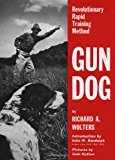 Gun Dog: Revolutionary Rapid Training Method by Richard A. Wolters and John W. Randolph