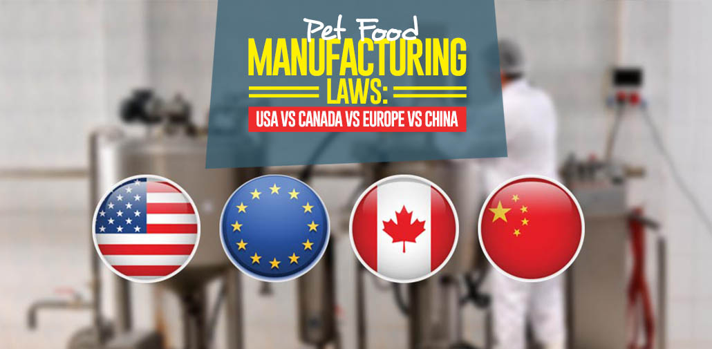 Pet Food Manufacturing Regulations - USA vs Canada vs Europe vs China