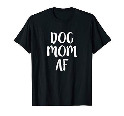 Dog Mom AF Shirt